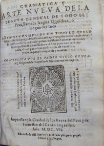 Pictured here is title page from D. González Holguín's Gramática y arte nueva de la lengua general de todo el Perú llamada lengua Quichua o lengua del Inca.  Ask for this book in the Burns Library Reading Room; the call # is Burns Room 114 PM 6306 .G66 1607.