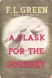 A Flask for the Journey by F. L. Green, published by M. Joseph, London, 1946, Burns Library Call # Unit 4 PZ3.G8226 Fl 1946.