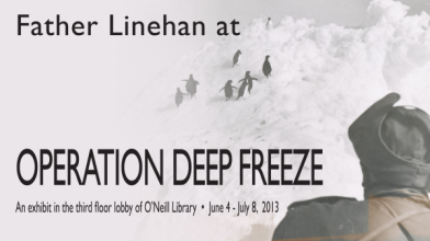 The Burns Library maintains an extensive collection of Fr. Linehan's writings as well as artifacts relating to his religious and scientific work. This exhibit highlights materials representing his work in Antarctica.