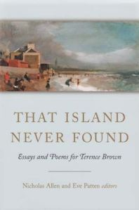 <i>That Island Never Found:  Essays and Poems for Terence Brown</i>, edited by Eve Patten and Nicholas Allen, published by Four Courts Press:  Dublin, 2007.