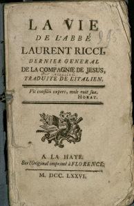 La vie de l'abbé Laurent Ricci, dernier général de la Compagnie de Jésus (1776)
